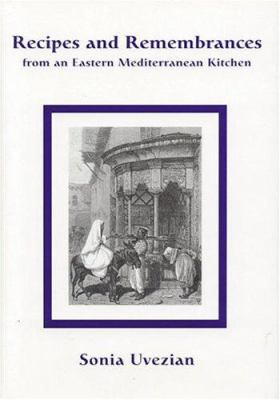 Recipes and Remembrances from an Eastern Mediterranean Kitchen: A Culinary Journey Through Syria, Lebanon, and Jordan 9780970971685