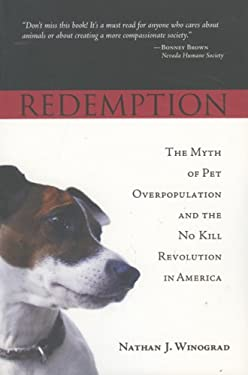 Redemption: The Myth of Pet Overpopulation and the No Kill Revolution in America 9780979074301