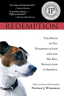 Redemption: The Myth of Pet Overpopulation and the No Kill Revolution in America 9780979074318
