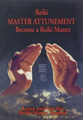 Reiki - Master Attunement: Become a Reiki Master 9780974256955
