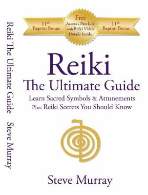 Reiki: The Ultimate Guide: Learn Sacred Symbols and Attunements Plus Reiki Secrets You Should Know 9780974256917