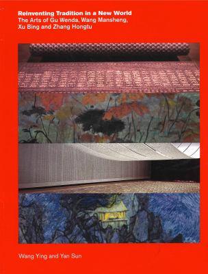 Reinventing Tradition in a New World: The Arts of Gu Wenda, Wang Mansheng, Xu Bing, and Zhang Hongtu 9780975970706