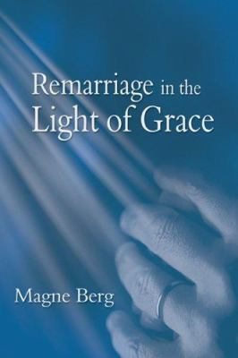 Remarriage in the Light of Grace 9780974719092