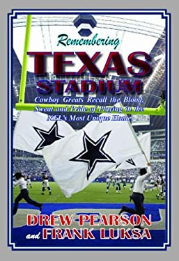 Remembering Texas Stadium: Cowboys Greats Recall the Blood, Sweat and Pride of Playing in the NFL's Most Unique Home 9780979669897