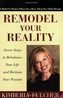 Remodel Your Reality: Seven Steps to Rebalance Your Life and Reclaim Your Passion 9780977026043