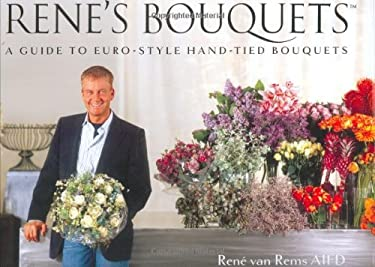 Rene's Bouquets: A Guide to Euro-Style Hand-Tied Bouquets 9780977024506