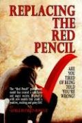 Replacing the Red Pencil - Are You Tired of Being Told You're Wrong? 9780977957910