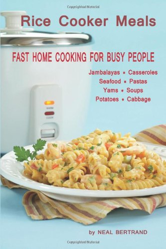 Rice Cooker Meals: Fast Home Cooking for Busy People 9780970586841