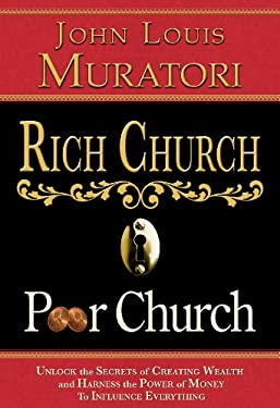 Rich Church Poor Church: Unlock the Secrets of Creating Wealth and Harness the Power of Money to Influence Everything 9780970475312