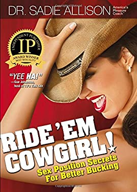 Ride 'em Cowgirl!: Sex Position Secrets for Better Bucking 9780970661135
