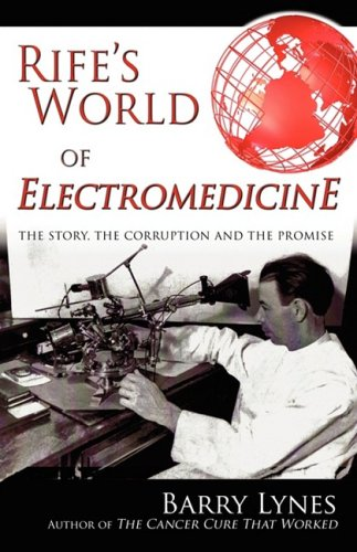 Rife's World of Electromedicine: The Story, the Corruption and the Promise 9780976379799