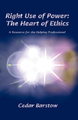 Right Use of Power: The Heart of Ethics 9780974374628