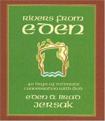 Rivers from Eden: 40 Days of Intimate Conversation with God 9780973358636