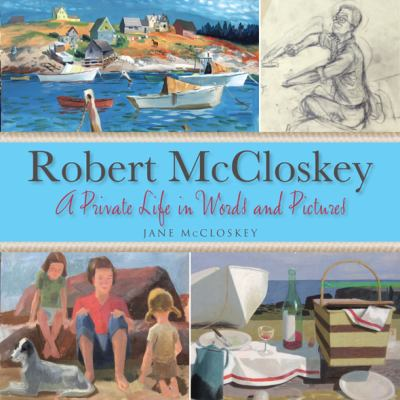 Robert McCloskey: A Private Life in Words and Pictures 9780978689964