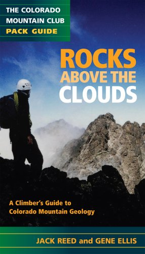 Rocks Above the Clouds: A Hiker's and Climber's Guide to Colorado Mountain Geology 9780976052586