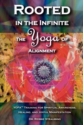 Rooted in the Infinite: The Yoga of Alignment 9780978906504
