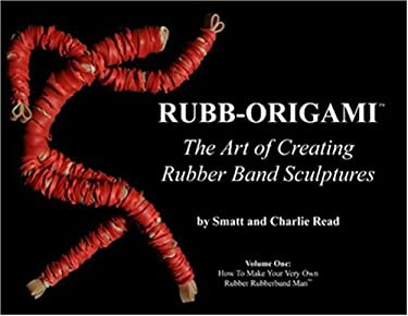 Rubb-Origami: The Art of Creating Rubber Band Sculptures, Volume One: How to Make Your Very Own Rubber Rubberband Man 9780977877904