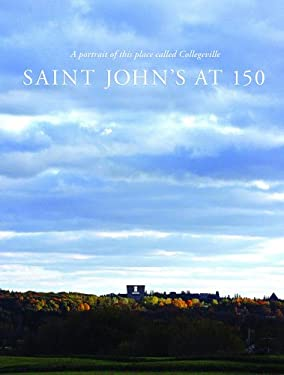 Saint Johns at 150: A Portrait of This Place Called Collegeville 1856-2006 9780974099217
