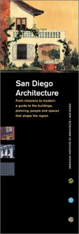 San Diego Architecture from Mission to Modern: A Guide to the Buildings, Planning, People and Spaces That Shape the Region 9780972602006