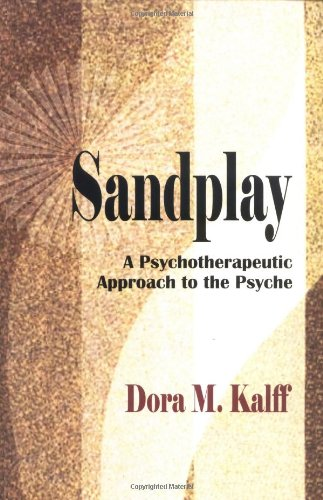 Sandplay: A Psychotherapeutic Approach to the Psyche 9780972851701