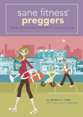 Sane Fitness Preggers: Maternity Workouts That Won't Drive You Crazy 9780977738304