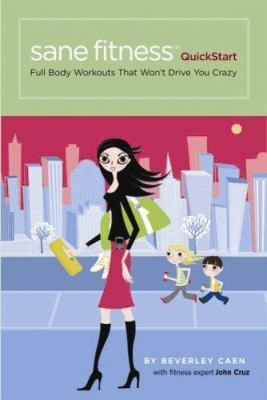 Sane Fitness QuickStart: Full Body Workouts That Won't Drive You Crazy [With CardholderWith Instructional Brochure]