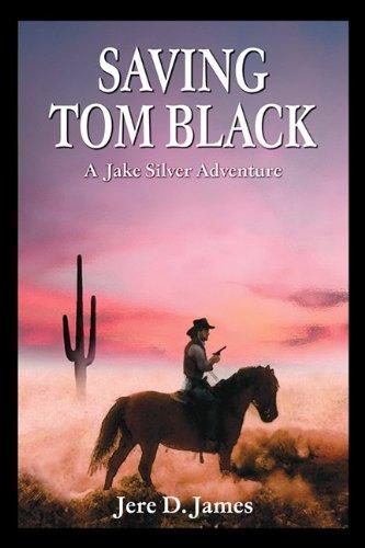 Saving Tom Black - A Jake Silver Adventure 9780977459353