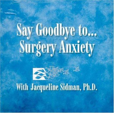 Say Goodbye To...Surgery Anxiety 9780972703314