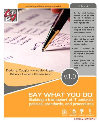 Say What You Do: Building a Framework of It Controls, Policies, Standards, and Procedures 9780972903967