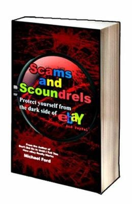 Scams and Scoundrels: Protect Yourself from the Dark Side of Ebay and Paypal 9780977476022