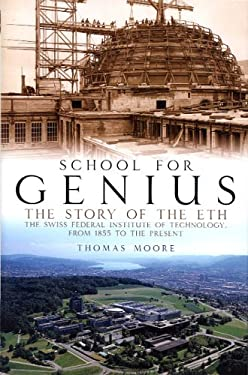 School for Genius: The Story of ETH--The Swiss Federal Institute of Technology, from 1855 to the Present 9780972557221