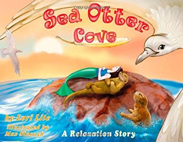 Sea Otter Cove: A Relaxation Story, Introducing Deep Breathing to Decrease Anxiety, Stress and Anger While Promoting Peaceful Sleep.