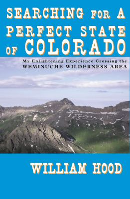 Searching for a Perfect State of Colorado: My Enlightening Experience Crossing the Weminuche Wilderness Area 9780972134972