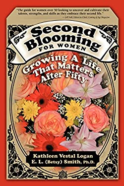 Second Blooming for Women: Growing a Life That Matters After Fifty 9780974383255