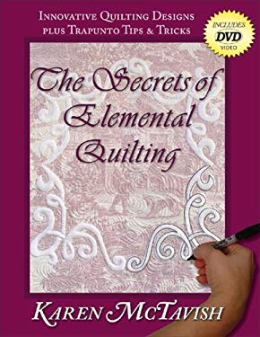 Secrets of Elemental Quilting: Innovative Quilting Designs Plus Trapunto Tips & Tricks [With DVD] 9780974470627