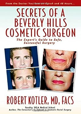 Secrets of a Beverly Hills Cosmetic Surgeon: The Expert's Guide to Safe, Successful Surgery 9780971226203