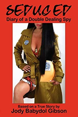 Seduced: Diary of a Double Dealing Spy 9780979220265