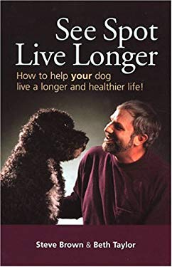 See Spot Live Longer : How to Help Your Dog Live a Longer and Healthier Life!