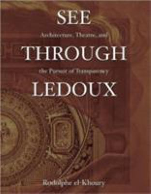 See Through LeDoux: Architecture, Theatre and the Pursuit of Transparency 9780974680088