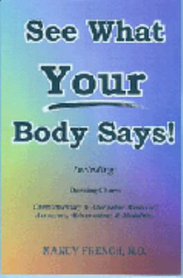 See What Your Body Says!: Including: Dowsing Charts Complementary & Alternative Medicine; Acronyms, Abbreviations & Modalities 9780972895156