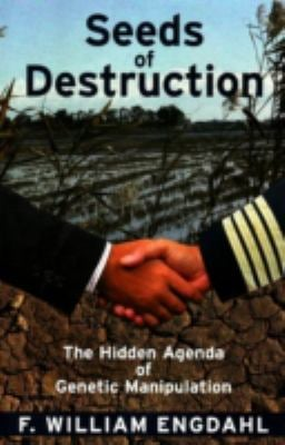 Seeds of Destruction: The Hidden Agenda of Genetic Manipulation 9780973714722