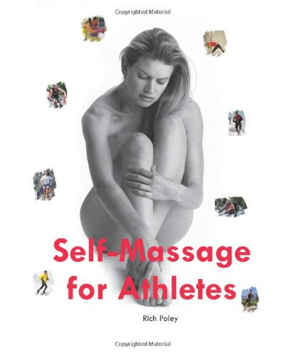 Self-Massage for Athletes: The Hands-On Guide to Improve Your Athletic Performance, Relieve Your Aches and Pains, and Help You Feel Better Fast 9780977608607