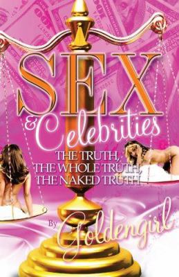 Sex & Celebrities: The Truth, the Whole Truth, the Naked Truth