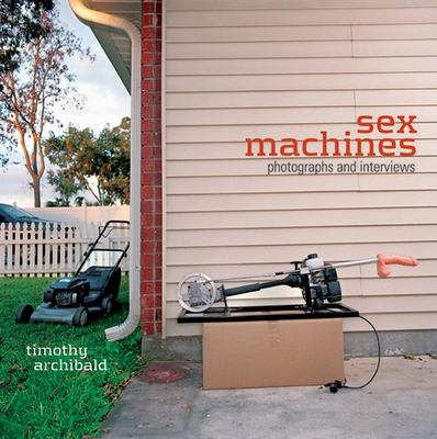 Sex Machines: Photographs and Interviews 9780976082231