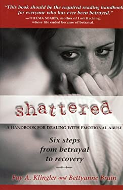 Shattered: Six Steps from Betrayal to Recovery 9780972807197