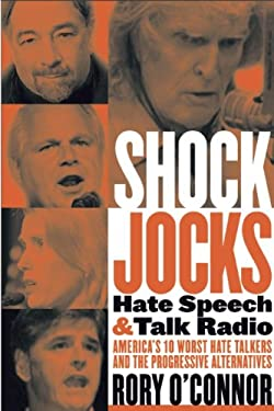 Shock Jocks: Hate Speech and Talk Radio: America's Ten Worst Hate Talkers and the Progressive Alternatives 9780975272435