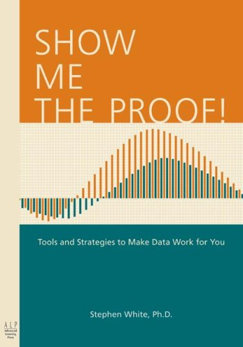 Show Me the Proof!: Tools and Strategies to Make Data Work for You 9780970945594