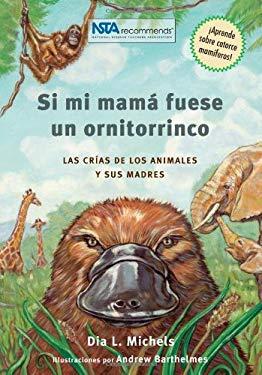 Si Mi Mama Fuese un Ornitorrinco: Las Crias de los Animales y Sus Madres 9780970010681