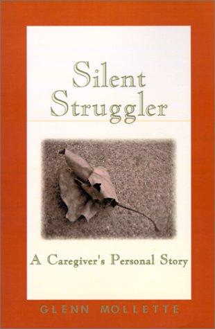 Silent Struggler: A Caregiver's Personal Story 9780970465009