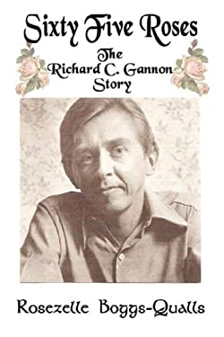 Sixty Five Roses: The Richard C. Gannon Story 9780979510342